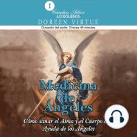 Medicina De Ángles: Cómo sanar el alma y el cuerpo con ayuda de los ángeles