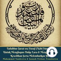 Tadabbur Surat 012 Yusuf (Nabi Yusuf AS) Untuk Menghapus Duka Lara & Menghilangkan Kesedihan Serta Melembutkan Hati