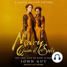 Mary Queen of Scots: The True Life of Mary Stuart