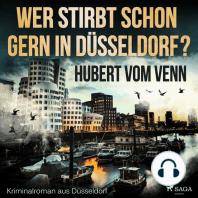 Wer stirbt schon gern in Düsseldorf? - Kriminalroman aus Düsseldorf