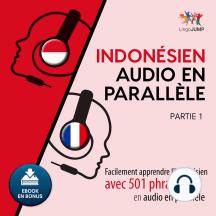 Indonsien audio en parallle: Facilement apprendre l'indonsienavec 501 phrases en audio en parallle - Partie 1