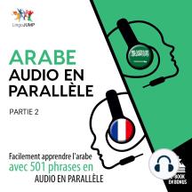 Arabe audio en parallle: Facilement apprendre l'arabe avec 501 phrases en audio en parallle - Partie 2