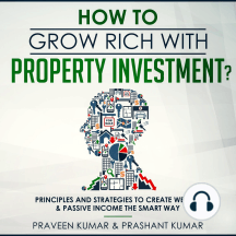 How to Grow Rich with Property Investment?: Principles and Strategies to Create Wealth & Passive Income the Smart Way