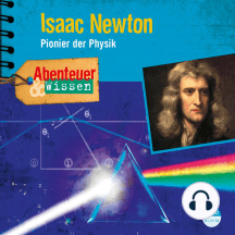 Isaac Newton - Pionier der Physik - Abenteuer & Wissen