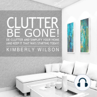 Clutter Be Gone!: De-clutter and Simplify Your Home (And Keep It That Way) Starting Today!