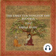 The Early Teachings of the Buddha with Sarah Shaw