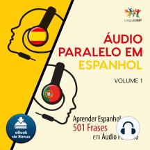 udio Paralelo em Espanhol: Aprender Espanhol com 501 Frases em udio Paralelo - Volume 1