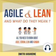 Agile and Lean and What Do They Mean?: All you need to know about Agile, Scrum, Lean and Kanban