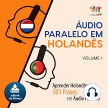 udio Paralelo em Holands: Aprender Holands com 501 Frases em udio Paralelo - Volume 1