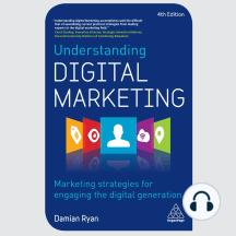 Understanding Digital Marketing: Marketing Strategies for Engaging the Digital Generation [4th Edition]
