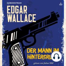 Edgar Wallace und der Fall: Der Mann im Hintergrund: Edgar Wallace Reihe 13