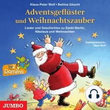 Adventsgeflüster und Weihnachtszauber: Lieder und Geschichten zu Sankt Martin, Nikolaus und Weihnachten