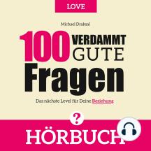 100 Verdammt gute Fragen – LOVE: Das nächste Level für Deine Beziehung