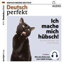 Deutsch lernen Audio - Ich mache mich hübsch!: Deutsch perfekt Audio 11/18