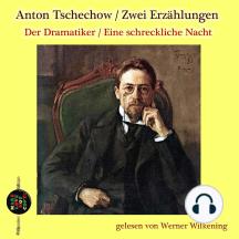 Anton Tschechow: Zwei Erzählungen: Der Dramatiker / Eine schreckliche Nacht: gelesen von Werner Wilkening