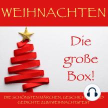 Weihnachten: Die große Box!: Die schönsten Märchen, Geschichten und Gedichte zum Weihnachtsfest