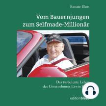 Vom Bauernjungen zum Selfmade-Millionär: Das turbulente Leben des Unternehmers Erwin Kaeß