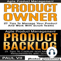 Agile Product Management and Product Owner Box Set: 27 Tips to Manage Your Product, Product Backlog and 21 Tips to Capture and Manage Requirements with Scrum