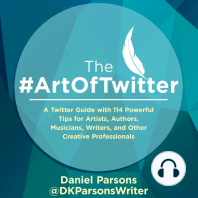 #TheArtOfTwitter: A Twitter Guide with 114 Powerful Tips for Artists, Authors, Musicians, Writers, and Other Creative Professionals