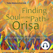 Finding Soul on the Path of Orisa by Tobe Melora Correal and Bahni Turpin -  Listen Online