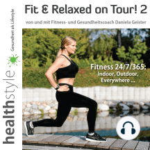 Fit & Relaxed on Tour! 2: Fitness 24/7/365: Indoor, Outdoor, Everywhere ...