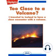 Too Close to a Volcano?
