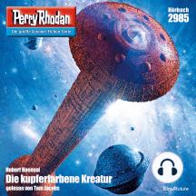 """Perry Rhodan 2985: Die Kupferfarbene Kreatur: Perry Rhodan-Zyklus """"Genesis"""""""