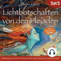Lichtbotschaften von den Plejaden (Übungs-Set 5): Rückholung verlorener Seelenanteile und Heilung von Mutter & Kind