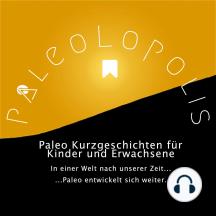 Paleolopolis - Paleo entwickelt sich weiter - In einer Welt nach unserer Zeit: Paleo Kurzgeschichten für Kinder und Erwachsene