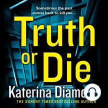 Truth or Die: Sometimes the past comes back to kill you...