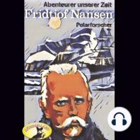 Abenteurer unserer Zeit, Fridtjof Nansen