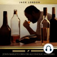 John Barleycorn or Alcoholic Memoirs