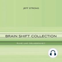 Brain Shift Collection - Ruhe und Gelassenheit: Power-Rhythmen für Heilung & Klarheit