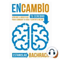 EnCambio: Aprendé a modificar tu cerebro para cambiar tu vida y sentirte mejor