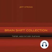 Brain Shift Collection - Tiefer meditativer Zustand: Power-Rhythmen für Heilung & Klarheit
