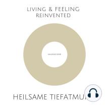 Heilsame Tiefatmung - Einfache und hochwirksame Atemübungen zur Stressreduktion, Selbstheilung, Harmonisierung: LIVING & FEELING REINVENTED