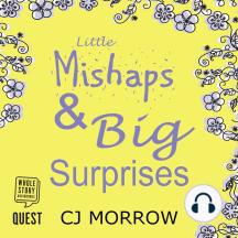 Little Mishaps and Big Surprises