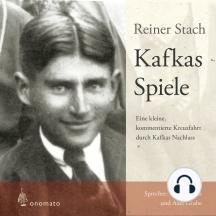 Kafkas Spiele: Eine kleine kommentierte Kreuzfahrt durch Kafkas Nachlass.