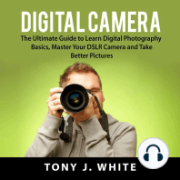 Digital Camera: The Ultimate Guide to Learn Digital Photography Basics, Master Your DSLR Camera and Take Better Pictures