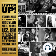 Listen Up!: Recording Music with Bob Dylan, Neil Young, U2, R.E.M., The Tragically Hip, Red Hot Chili Peppers, Tom Waits