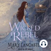 The Wicked Rebel: Blackhaven Brides, Book Three