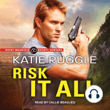 Risk it All: Rocky Mountain Bounty Hunters, Book 2