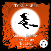 Bubble, Bubble, Here Comes Trouble: A Witches of Keyhole Lake Novella