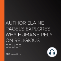Author Elaine Pagels Explores Why Humans Rely On Religious Belief