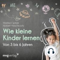 Wie kleine Kinder lernen - von 3-6 Jahren