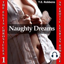 Naughty Dreams: An Erotic Lesbian Romance (The Ellis Chronicles - Book 1)