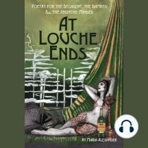At Louche Ends: Poetry for the Decadent, the Damned and the Absinthe-Minded