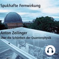 Spukhafte Fernwirkung: Anton Zeilinger über die Schönheit der Quantenphysik