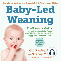 Baby-Led Weaning, Completely Updated and Expanded Tenth Anniversary Edition: The Essential Guide - How to Introduce Solid Foods and Help Your Baby to Grow Up a Happy and Confident Eater