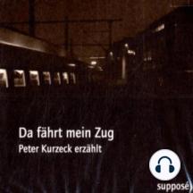 Da fährt mein Zug: Peter Kurzeck erzählt